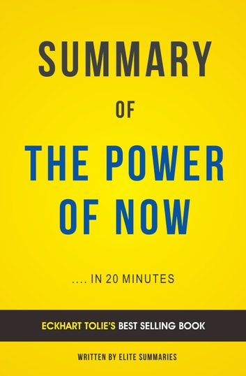 Summary of The Power of Now: by Eckhart Tolle | Includes Analysis eBook by Elite Summaries