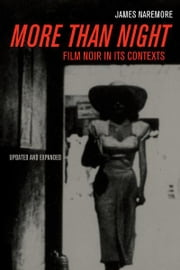 More than Night - Film Noir in Its Contexts ebook by James Naremore
