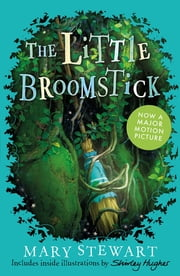 The Little Broomstick - Now adapted into an animated film by Studio Ponoc 'Mary and the Witch's Flower' 電子書 by Mary Stewart