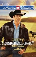 Austin: Second Chance Cowboy (Mills & Boon American Romance) (Harts of the Rodeo, Book 4) ebook by Shelley Galloway
