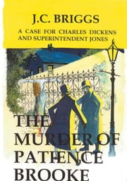 Charles Dickens and Superintendent Jones Investigate: The Murder of Patience Brooke ebook by J.C. Briggs