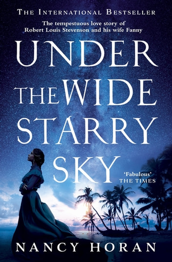 Under the Wide and Starry Sky - the tempestuous of love story of Robert Louis Stevenson and his wife Fanny ebook by Nancy Horan