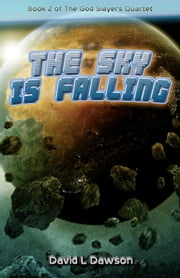 The Sky Is Falling - The God Slayers Quartet, #2 ebook by David Dawson