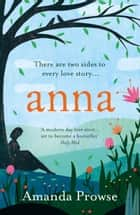 Anna - The heartbreaking new love story from the queen of emotional drama ekitaplar by Amanda Prowse