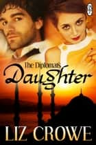 The Diplomat's Daughter ebook by Liz Crowe
