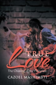 True Love - The Chasing of the Fairytale ebook by Cazoel