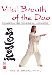 Vital Breath of the Dao - Chinese Shamanic Tiger Qigong - Laohu Gong ebook by Zhongxian Wu