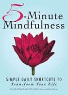 5-Minute Mindfulness - Simple Daily Shortcuts to Transform Your Life ebook by David Dillard-Wright, Heidi E Spear, Paula Munier
