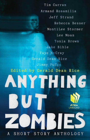 Anything but Zombies - A Short Story Anthology ebook by Tim Curran,Armand Rosamilia,Jeff Strand,Rebecca Besser,MontiLee Stormer,Lee Moan,Jake Bible,Faye McCray,Jimmy Pudge,Tonia Brown