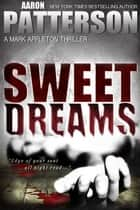 Sweet Dreams - A Mark Appleton Thriller ekitaplar by Aaron Patterson