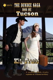 The Dundee Saga, Book 1: Tucson ebook by Kit Prate