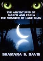 The Adventures of Marco and Carla: The Monster of Lake Shan ebook by Shamara S. Davis