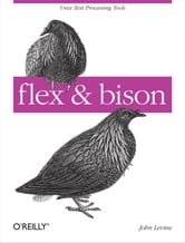 flex & bison - Text Processing Tools ebook by John Levine