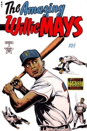 The Amazing Willie Mays ebook by Yojimbo Press LLC,Eastern Color Printing