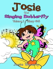 Josie the Singing Butterfly: Volume 1 Story #1-5