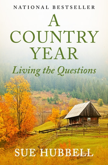 A Country Year - Living the Questions ebook by Sue Hubbell