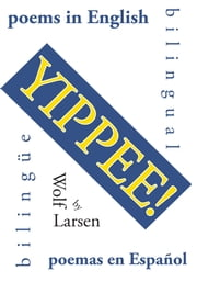 YIPPEE! - Poems ebook by Wolf Larsen