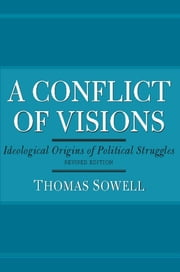 A Conflict of Visions - Ideological Origins of Political Struggles ebook by Thomas Sowell
