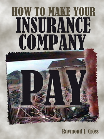 How To Make Your Insurance Company Pay ebook by Raymond Cross