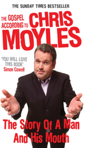 The Gospel According to Chris Moyles - The Story of a Man and His Mouth ebook by Chris Moyles