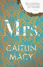 Mrs. - A Novel ebook by Caitlin Macy