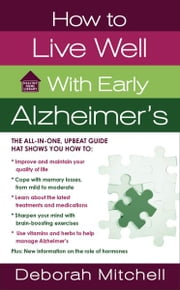 How to Live Well with Early Alzheimer's - A Complete Program for Enhancing Your Quality of Life ebook by Deborah Mitchell