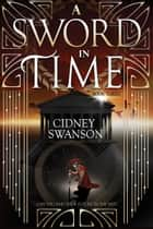 A Sword in Time - A Time Travel Novel ebook by Cidney Swanson