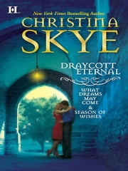 Draycott Eternal: What Dreams May Come\Season of Wishes - What Dreams May Come\Season of Wishes ebook by Christina Skye