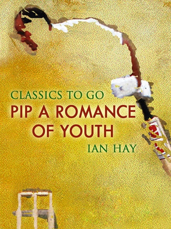 Pip : A Romance of Youth ebook by Ian Hay