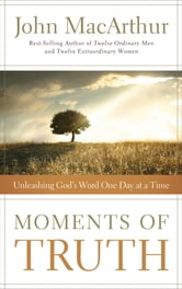 Moments of Truth - Unleashing God's Word One Day at a Time ebook by John F. MacArthur