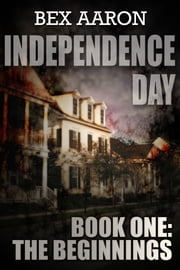 Independence Day, Book One: The Beginnings ebook by Bex Aaron