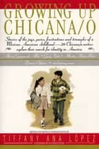 Growing Up Chicana/o ebook by Bill Adler, A Lopez, Tiffany A Lopez