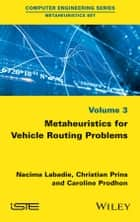 Metaheuristics for Vehicle Routing Problems ebook by Nacima Labadie, Christian Prins, Caroline Prodhon