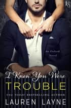 I Knew You Were Trouble ebook by Lauren Layne