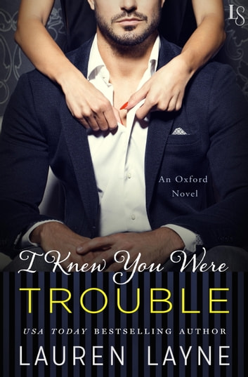 I Knew You Were Trouble - An Oxford Novel ebook by Lauren Layne