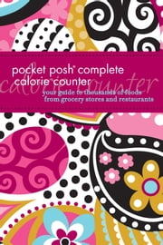 Pocket Posh Complete Calorie Counter - Your Guide to Thousands of Foods from Grocery Stores and Restaurants ebook by The Puzzle Society
