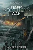 The Great Northern War ebook by James E. Wisher
