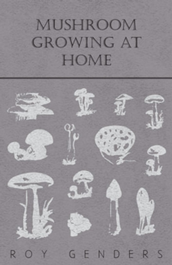 Mushroom Growing at Home ebook by Roy Genders