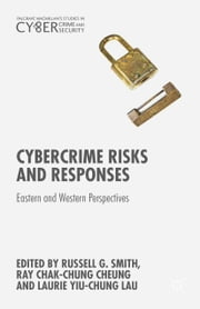 Cybercrime Risks and Responses - Eastern and Western Perspectives ebook by Russell G. Smith,Ray Cheung,Laurie Yiu-Chung Lau