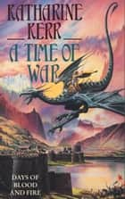 A Time of War ebook by Katharine Kerr