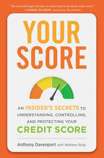 Your Score - An Insider's Secrets to Understanding, Controlling, and Protecting Your Credit Score eBook by Anthony Davenport