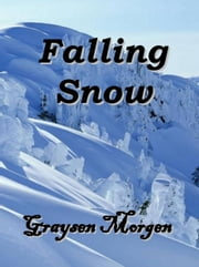 Falling Snow ebook by Graysen Morgen