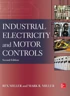 Industrial Electricity and Motor Controls, Second Edition ebook by Rex Miller, Mark Miller