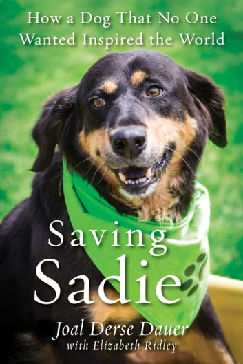 Saving Sadie - How a Dog That No One Wanted Inspired the World ebook by Joal Derse Dauer,Elizabeth Ridley