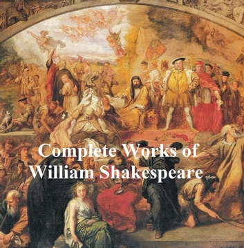 Shakespeare's Works: 37 plays, plus poetry, with line numbers ebook by William Shakespeare