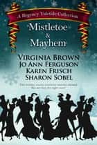 Mistletoe & Mayhem ebook by Sharon Sobel, Virginia Brown, Karen Frisch,...