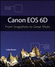 Canon EOS 6D - From Snapshots to Great Shots ebook by Colby Brown