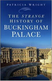 The Strange History of Buckingham Palace ebook by Patricia Wright
