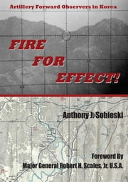 Fire For Effect! - Artillery Forward Observers in Korea ebook by Anthony J. Sobieski