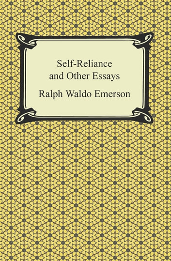 nature and self reliance by ralph waldo emerson essay There are few people as quoted and quotable as ralph waldo emerson, founder of the transcendental movement and author of classic essays as self-reliance, nature, and the american scholaremerson began his career as a unitarian minister and later put those oratory skills to move us toward a better society.